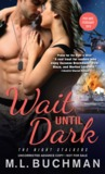 Wait Until Dark by M.L. Buchman