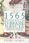 1565 Enquanto o Brasil Nascia by Pedro Doria