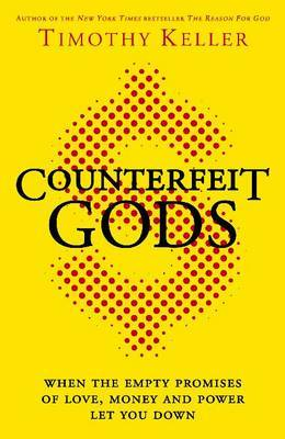 counterfeit-gods-when-the-empty-promises-of-love-money-and-power-let-you-down
