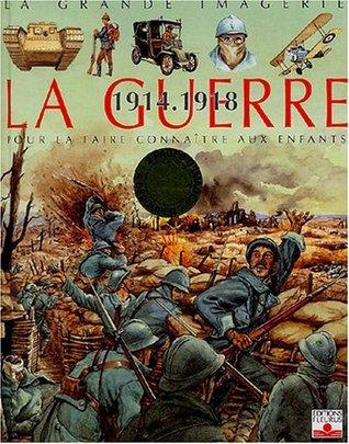 La guerre: 1914 - 1918