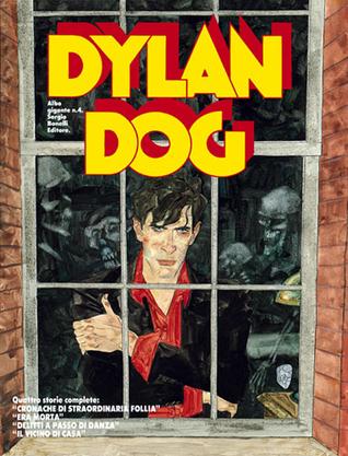 Dylan Dog Gigante n. 4: Cronache di straordinaria follia - Era morta - Delitti a passo di danza - Il vicino di casa