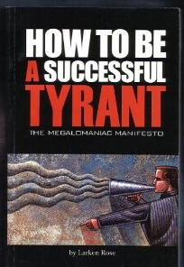 How to Be a Successful Tyrant  by Larken Rose