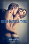 This Beautiful Thing by Amanda Heath