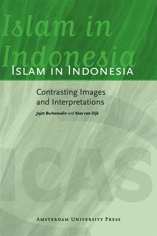 Islam in Indonesia: Contrasting Images and Interpretations