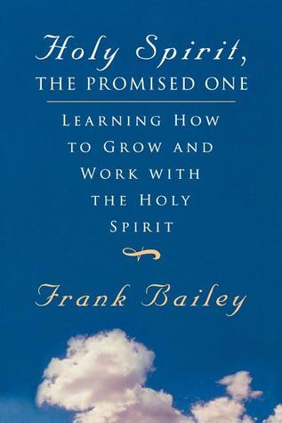 Holy Spirit, the Promised One: Learning How to Grow and Work with the Holy Spirit