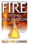 Fire in the Wax Museum: Melting Our Hearts with the Flame of His Presence