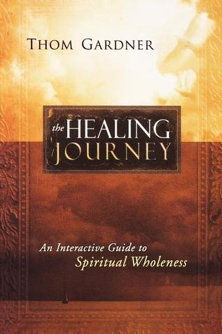 Ebook The Healing Journey: An Interactive Guide to Spiritual Wholeness by Thom Gardner TXT!
