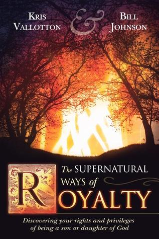 The Supernatural Ways of Royalty: Discovering Your Rights