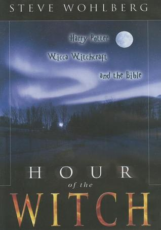 Hour of the Witch: Harry Potter, Wicca Witchcraft and the Bible
