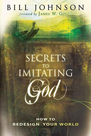 Secrets to Imitating God: How to Redesign Your World