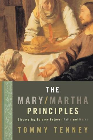 The Mary/Martha Principles: Discovering Balance Between Faith and Works