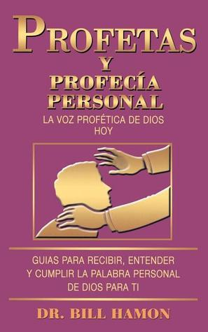 Profetas Y Profecia Personal/Prophets and Personal Prophecy: La Voz Profetica De Dios Hoy/God's Prophetic Voice, Today