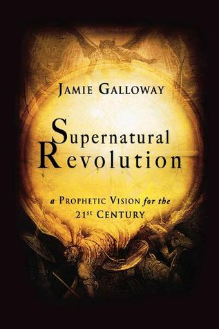Supernatural Revolution: A Prophetic Vision for the 21st Century