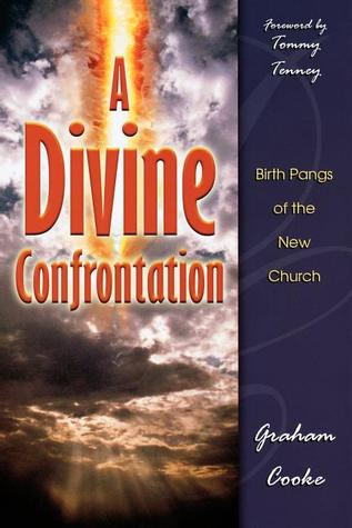 A Divine Confrontation: Birth Pangs of the New Church by Graham Cooke