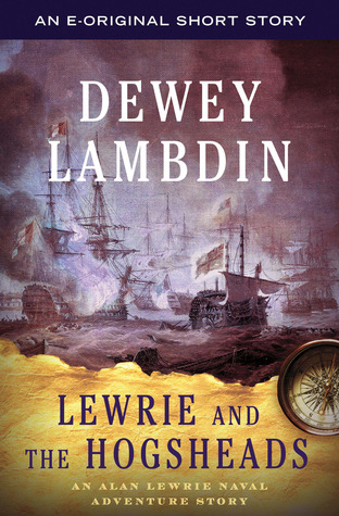 Lewrie and the Hogsheads: An Alan Lewrie Naval Adventure Story