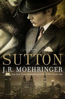 Sutton by J.R. Moehringer