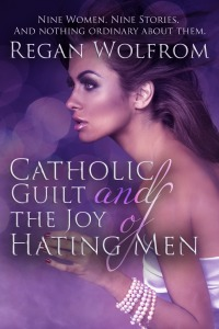 Catholic Guilt and the Joy of Hating Men...