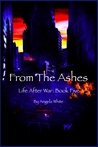 From the Ashes (Life After War, #5)