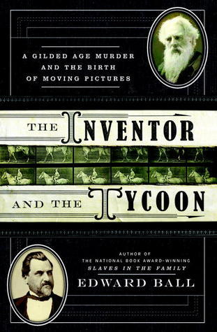 The Inventor and the Tycoon: A Gilded Age Murder and the Birth of Moving Pictures