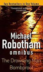 Michael Robotham Omnibus : The Drowning Man; Bombproof