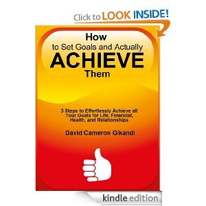 How to Set Goals and Actually ACHIEVE Them - 3 Steps to Effortlessly Achieve all Your Goals for Life, Financial, Health, and Relationships - Limited Discount Edition