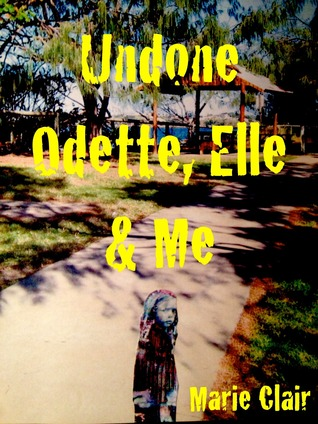 Undone: Odette, Elle & me