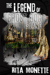 The Legend of Ghost Dog Island by Rita Monette