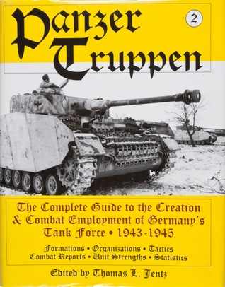 Panzer Truppen 2: The Complete Guide to the Creation & Combat Employment of Germany's Tank Force 1943-1945