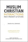Muslim-Christian Interactions: Past, Present & Future