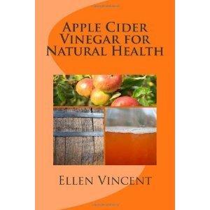 Apple Cider Vinegar for Natural Health: Apple cider vinegar benefits and apple cider vinegar uses including apple cider vinegar weight loss, apple cider vinegar cures and apple cider vinegar acne