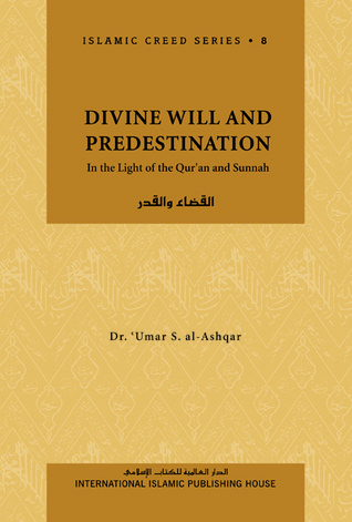 Divine Will And Predestination: In The Light of the Qur'an And Sunnah