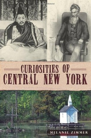 Curiosities Of Central New York By Melanie Zimmer