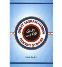 Guts and Go: Great Saskatchewan Hockey Stories