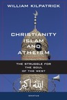 Christianity, Islam, and Atheism: The Struggle for the Soul of the West