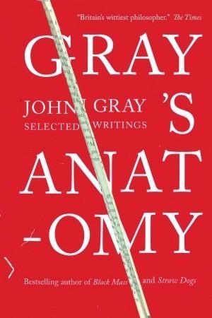 Grays Anatomy Selected Writings By John N Gray