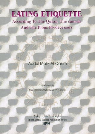 Eating Etiquette According to the Qur'an, the Sunnah and the ... by Abdul Malik Al-Qasim