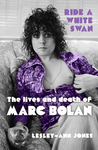 Ride a White Swan: The Lives and Death of Marc Bolan. Lesley-Ann Jones