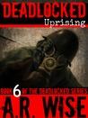 Uprising (Deadlocked, #6)