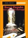 Bacci Pagano. Una storia da Carruggi by Bruno Morchio