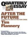 After The Future: Australia's New Extinction Crisis (Quarterly Essay #48)