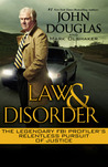 Law & Disorder: The Legendary FBI Profiler's Relentless Pursuit of Justice