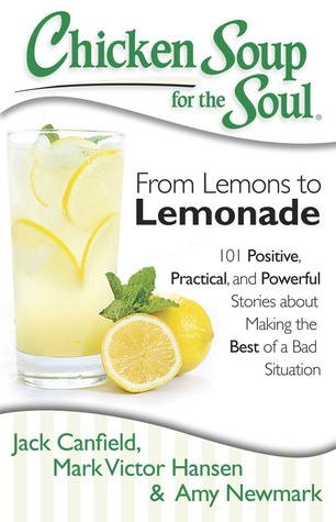 chicken-soup-for-the-soul-from-lemons-to-lemonade-101-positive-practical-and-powerful-stories-about-making-the-best-of-a-bad-situation