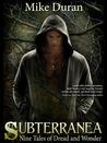 Subterranea: Nine Tales of Dread and Wonder
