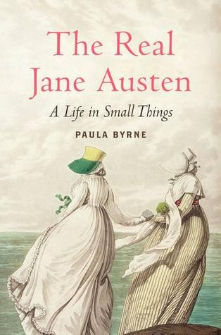 The Real Jane Austen by Paula Byrne