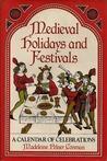 Medieval Holidays and Festivals: A Calendar of Celebrations