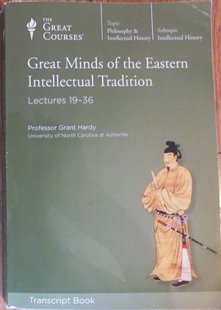 Great Minds of the Eastern Intellectual Tradition: Lectures 19-36 (Transcript Book)