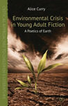 Environmental Crisis in Young Adult Fiction: A Poetics of Earth (Critical Approaches to Children's Literature)