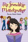 The Friendship Matchmaker by Randa Abdel-Fattah