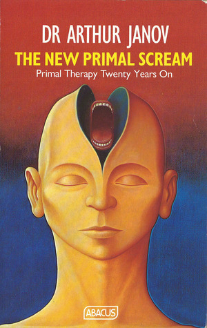 The New Primal Scream: Primal Therapy Twenty Years On