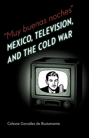 Muy buenas noches: Mexico, Television, and the Cold War